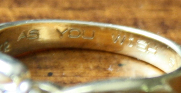 "My husband surprised me at our wedding, by engraving the perfect thing on our wedding band: ""as you wish""."