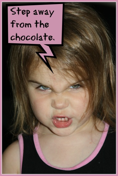 """""""Step away from the chocolate."""""""