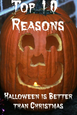 Top 10 reasons Halloween beats Christmas as a holiday.